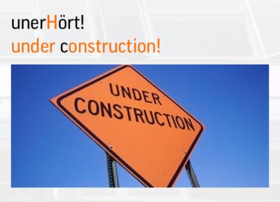 UnerHört! UNDER CONSTRUCTION